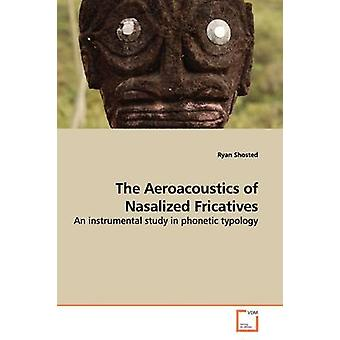 The Aeroacoustics of Nasalized Fricatives by Shosted & Ryan