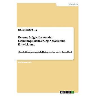 Externe Mglichkeiten der Grndungsfinanzierung. Anstze und Entwicklung by Schelenberg & Jakob
