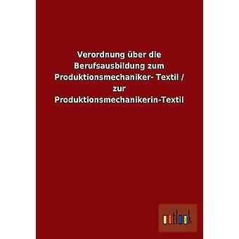Verordnung ber die Berufsausbildung zum Produktionsmechaniker Textil  zur ProduktionsmechanikerinTextil by ohne Autor