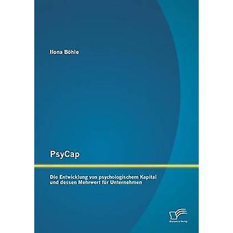 PsyCap  Die Entwicklung von psychologischem Kapital und dessen Mehrwert fr Unternehmen by Bhle & Ilona