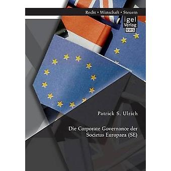 Die Corporate Governance Der Societas Europaea Se by Ulrich & Patrick S.