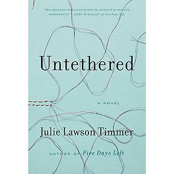 Untethered - A Novel by Julie Lawson Timmer - 9780399176272 Book