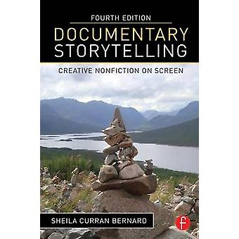 Documentary Storytelling - Creative Nonfiction on Screen (4th Revised