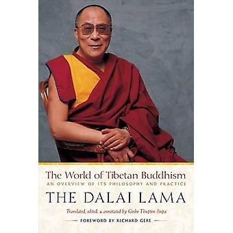 The World of Tibetan Buddhism - An Overview of Its Philosophy and Prac