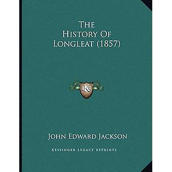 The History of Longleat (1857) by John Edward Jackson - 9781166010775