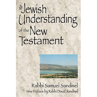 A Jewish Understanding of the New Testament (New edition) by Samuel S