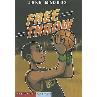 Free Throw by Jake Maddox - Sean Tiffany - Anastasia Suen - Mary Even