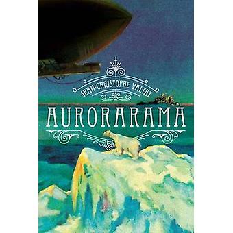 Aurorarama by Jean-Christophe Valtat - 9781612191317 Book