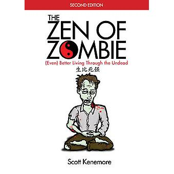The Zen of Zombie - (Even) Better Living Through the Undead (2nd Revis