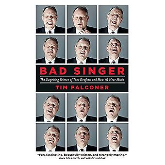 Bad Singer - The Surprising Science of Tone Deafness and How We Hear M