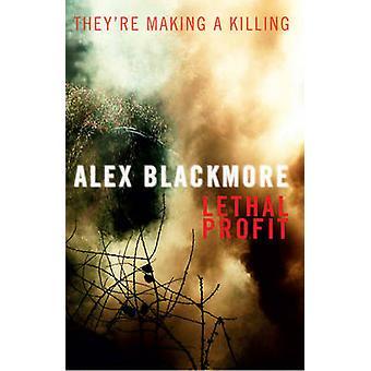 Lethal Profit by Alex Blackmore - 9781843440635 Book