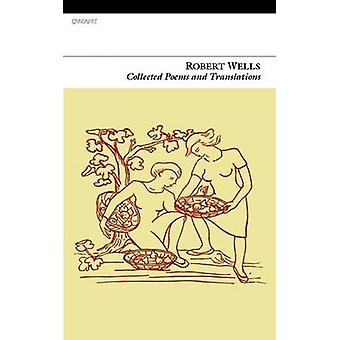 Collected Poems and Translations by Robert Wells - 9781847770110 Book