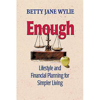Enough - Lifestyle and Financial Planning for Simpler Living by Betty