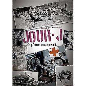 Jour-J - Ce Qu'on Ne Vous Pas Dit... by Jean-Charles Stasi - Philippe