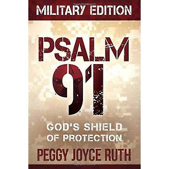 Psalm 91 - God's Shield of Protection by Peggy Joyce Ruth - 9781616385