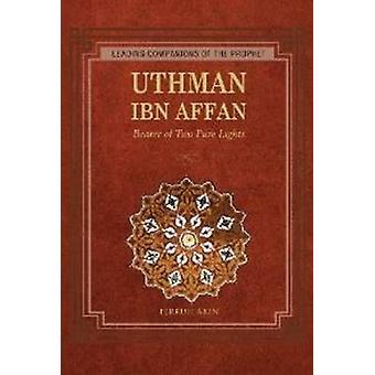 Uthman Ibn Affan  Bearer of Two Pure Lights by Ferruh Akin