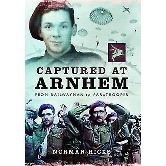Captured at Arnhem by Norman Hicks