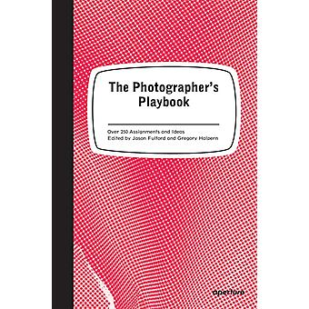 The Photographer's Playbook: 307 Assignments and Ideas (Paperback) by Fulford Jason Halpern Greg