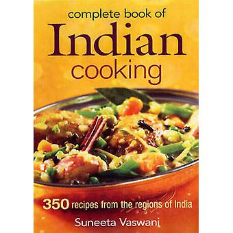 Complete Book of Indian Cooking - 350 Recipes from the Regions of Indi