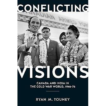 Conflicting Visions - Canada and India in the Cold War World - 1946-76