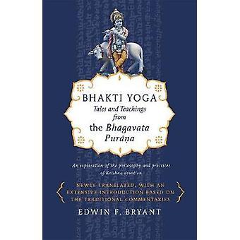 Bhakti Yoga - Tales and Teachings from the Bhagavata Purana by Edwin F