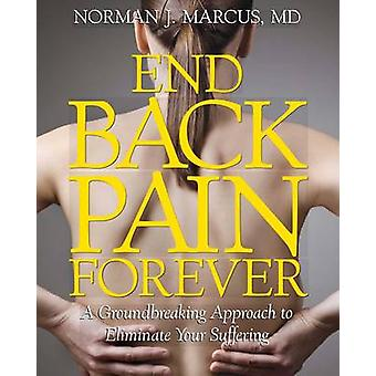 End Back Pain Forever - A Groundbreaking Approach to Eliminate Your Su