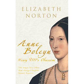 Anne Boleyn - Henry VIII's Obsession by Elizabeth Norton - 97818486851