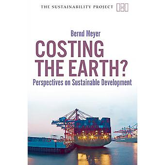 Costing the Earth - Perspectives on Sustainable Development by Bernd M