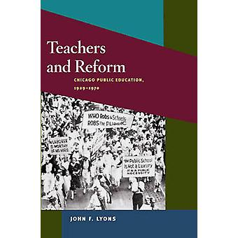 Teachers and Reform - Chicago Public Education - 1929-70 by John F. Ly