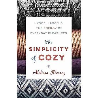 The Simplicity of Cozy - Hygge - Lagom and the Energy of Everyday Plea