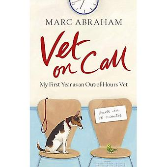 Vet on Call: My First Year as an Out-Of-Hours Vet. by Marc Abraham