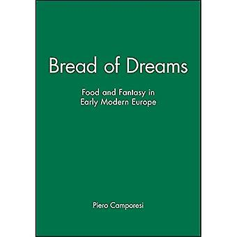Bread of Dreams: Food and Fantasy in Early Modern Europe