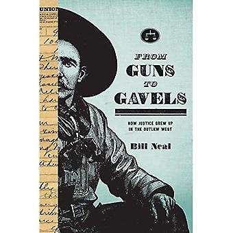 From Guns to Gavels: How Justice Grew Up in the Outlaw West (American Liberty & Justice)