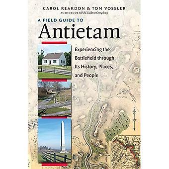 Una guía del campo a Antietam: experimentando el campo de batalla a través de su historia, lugares y personas