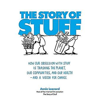 The Story of Stuff: How Our Obsession with Stuff is Trashing the Planet, Our Communities, and Our Health - and a Vision for Change: How Our Problem ... and Our Health - and What to Do About It