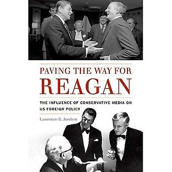 Paving the Way for Reagan:� The Influence of Conservative Media on US Foreign Policy (Studies in Conflict, Diplomacy, and Peace)