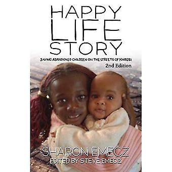 The Happy Life Story (2nd Edition): Saving Abandoned Children on the Streets of� Nairobi - 2nd Edition