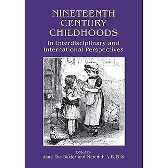 Nineteenth Century Childhoods in Interdisciplinary and International Perspectives (Childhood in the Past)
