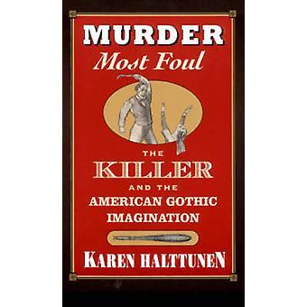 Mord mest Foul - mördare och amerikanska gotisk fantasi av K