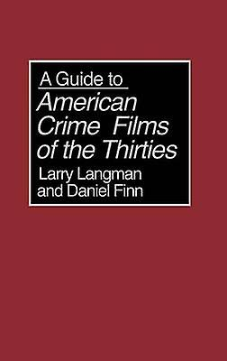 A Guide to American Crime Films of the Thircravates by Langhomme & Larry