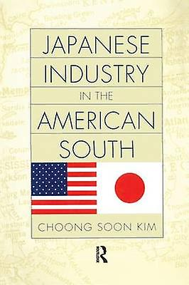 Japanese Industry in the American South by Kim & Choong Soon