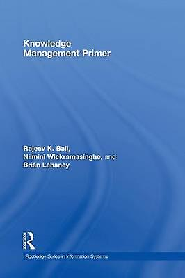 Knowledge Management Primer by Bali Rajeev & K.
