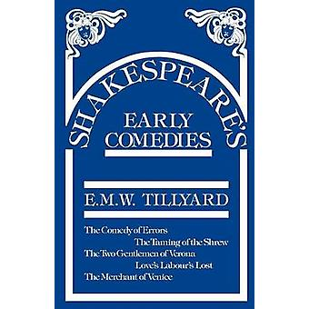 Shakespeares Early Comedies by Tillyard & Eustace M.