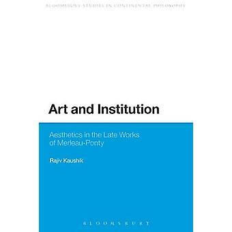 Kunst und Institution Ästhetik in den späten Werken von MerleauPonty von Kaushik & Rajiv