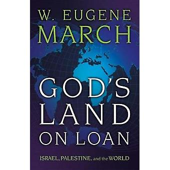 Gods Land on Loan Israel Palestine and the World by March & W. Eugene