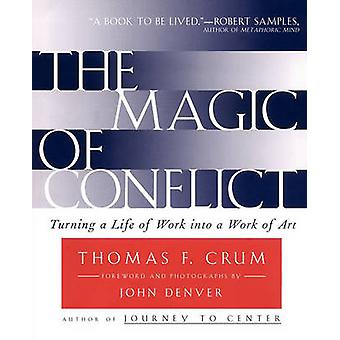 The Magic of Conflict Turning a Life of Work Into a Work of Art by Crum & Thomas F.