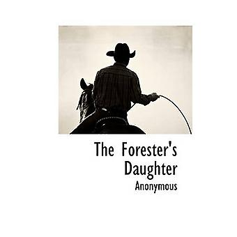 The Foresters Daughter by Anonymous & .