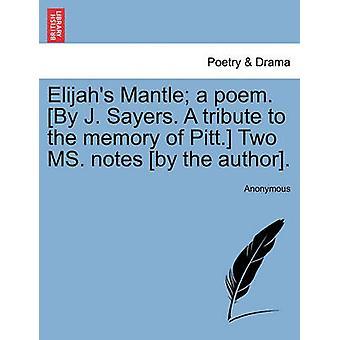 Um poema do manto de Elias. Por J. Sayers. Uma homenagem à memória de Pitt. Duas notas de MS. pelo autor. por Anonymous
