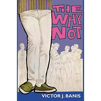 The Why Not by Banis & Victor J.