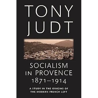 Sosialismin 18711914 Provencessa tutkimus alkuperä moderni ranskalainen vasemmalle Judt & Tony